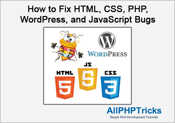 How to Fix HTML, CSS, PHP, WordPress, and JavaScript Bugs